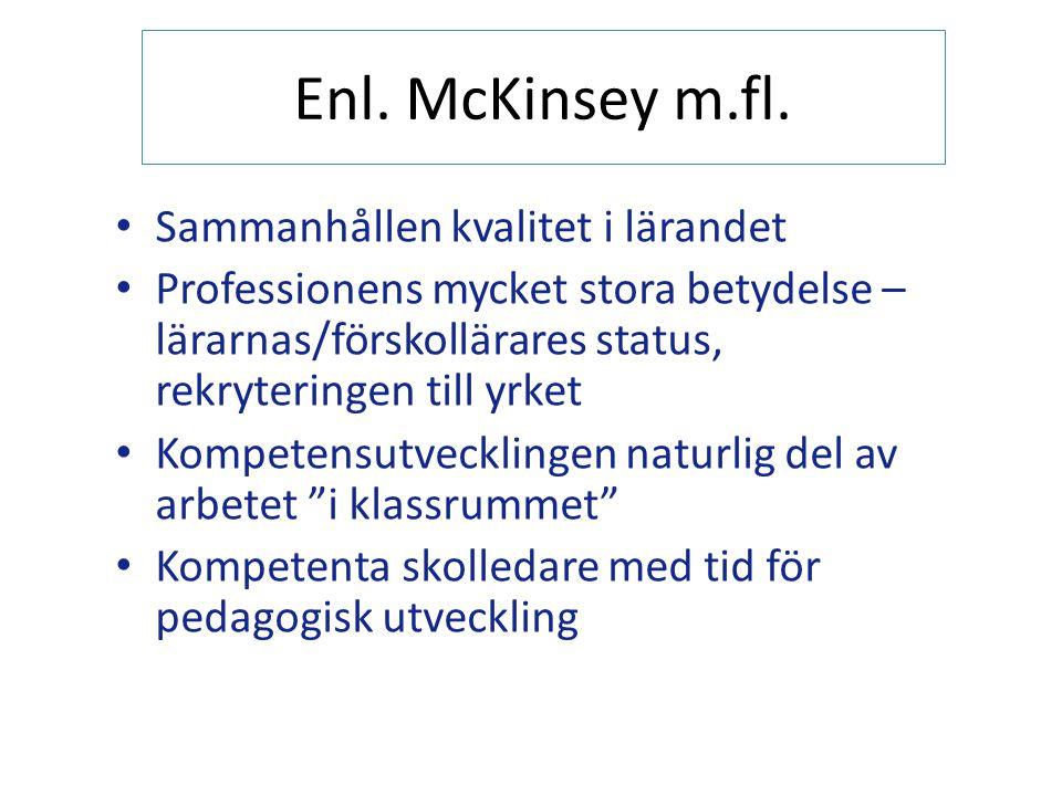 Enl. McKinsey m.fl. • Sammanhållen kvalitet i lärandet • Professionens mycket stora betydelse – lärarnas/förskollärares status, rekryteringen till yrk