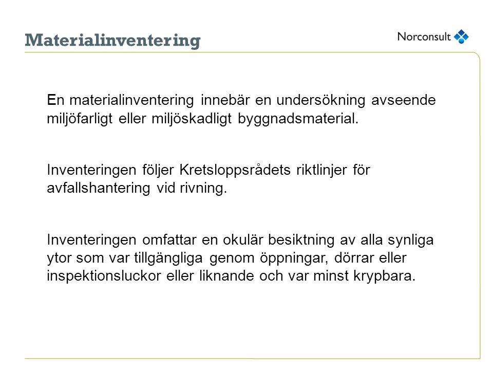 Materialinventering En materialinventering innebär en undersökning avseende miljöfarligt eller miljöskadligt byggnadsmaterial.