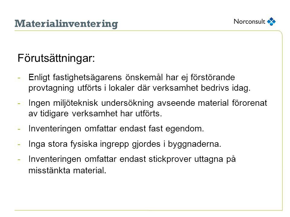 Materialinventering Förutsättningar: -Enligt fastighetsägarens önskemål har ej förstörande provtagning utförts i lokaler där verksamhet bedrivs idag.