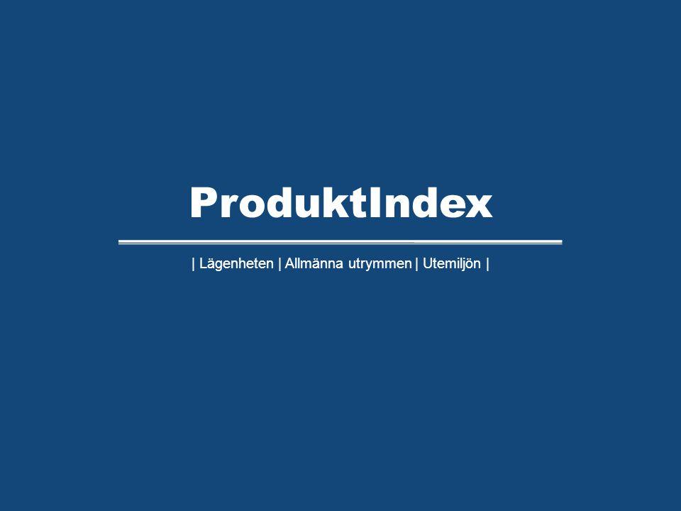 | Lägenheten | Allmänna utrymmen | Utemiljön | ProduktIndex