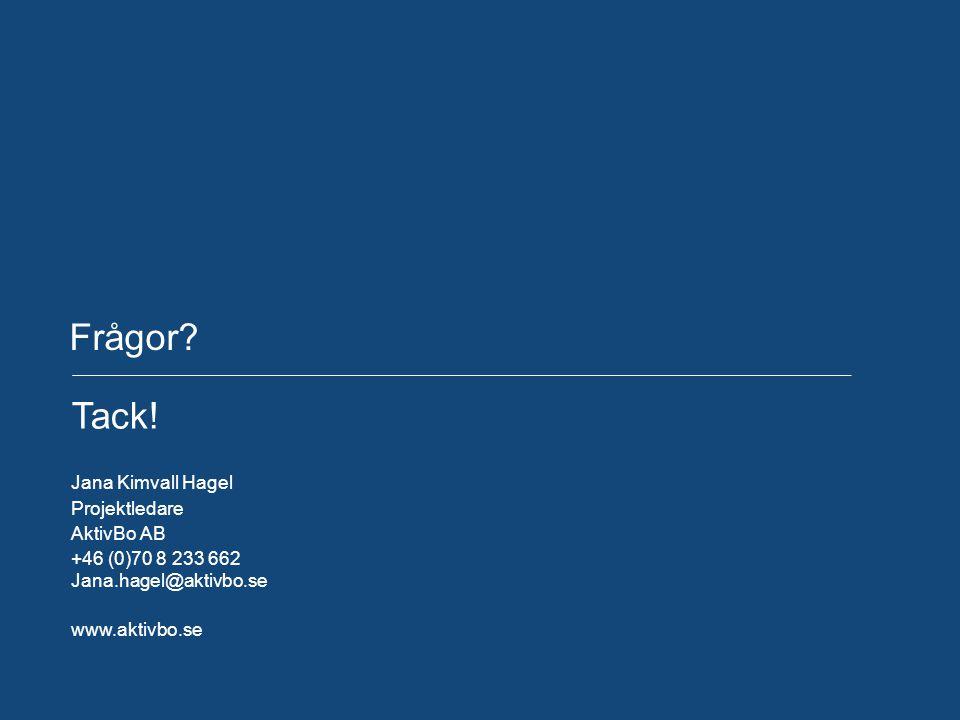 Frågor? Tack! Jana Kimvall Hagel Projektledare AktivBo AB +46 (0)70 8 233 662 Jana.hagel@aktivbo.se www.aktivbo.se