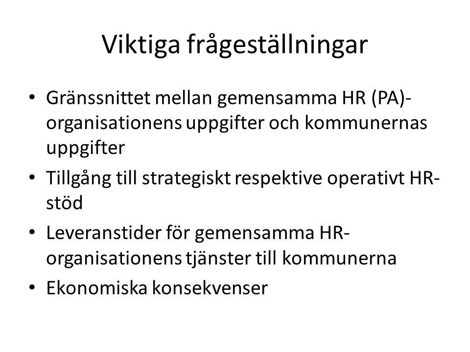 Viktiga frågeställningar • Gränssnittet mellan gemensamma HR (PA)- organisationens uppgifter och kommunernas uppgifter • Tillgång till strategiskt res
