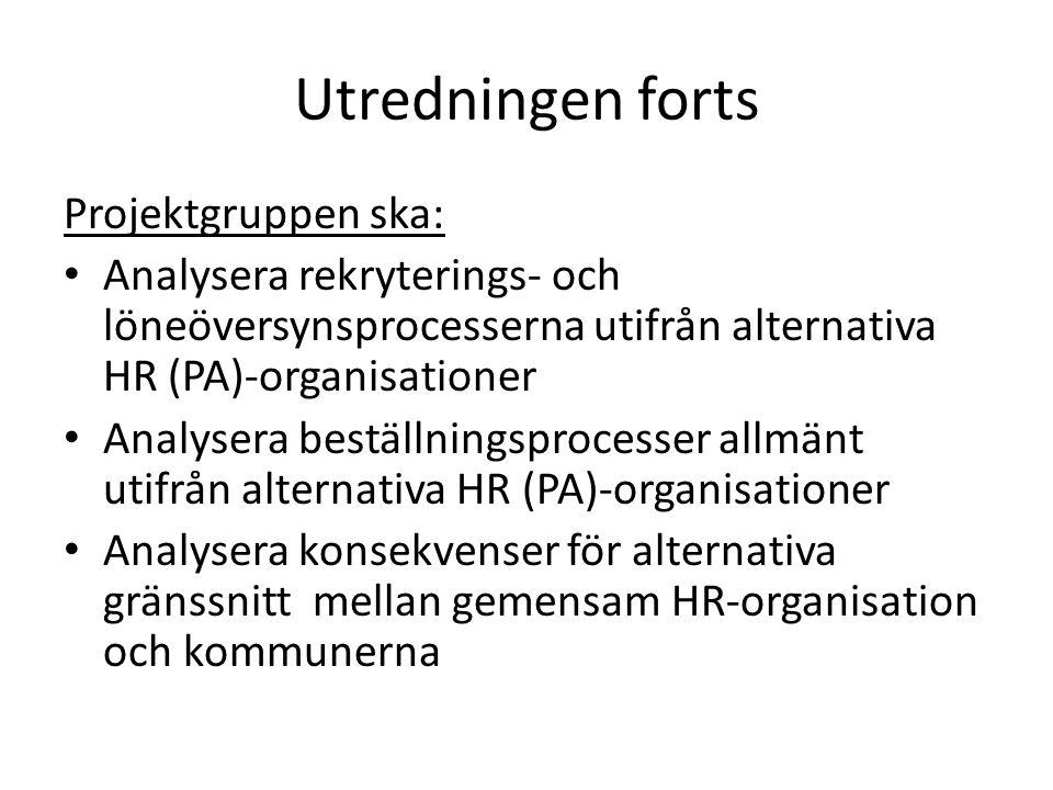 Utredningen forts Projektgruppen ska: • Analysera rekryterings- och löneöversynsprocesserna utifrån alternativa HR (PA)-organisationer • Analysera bes