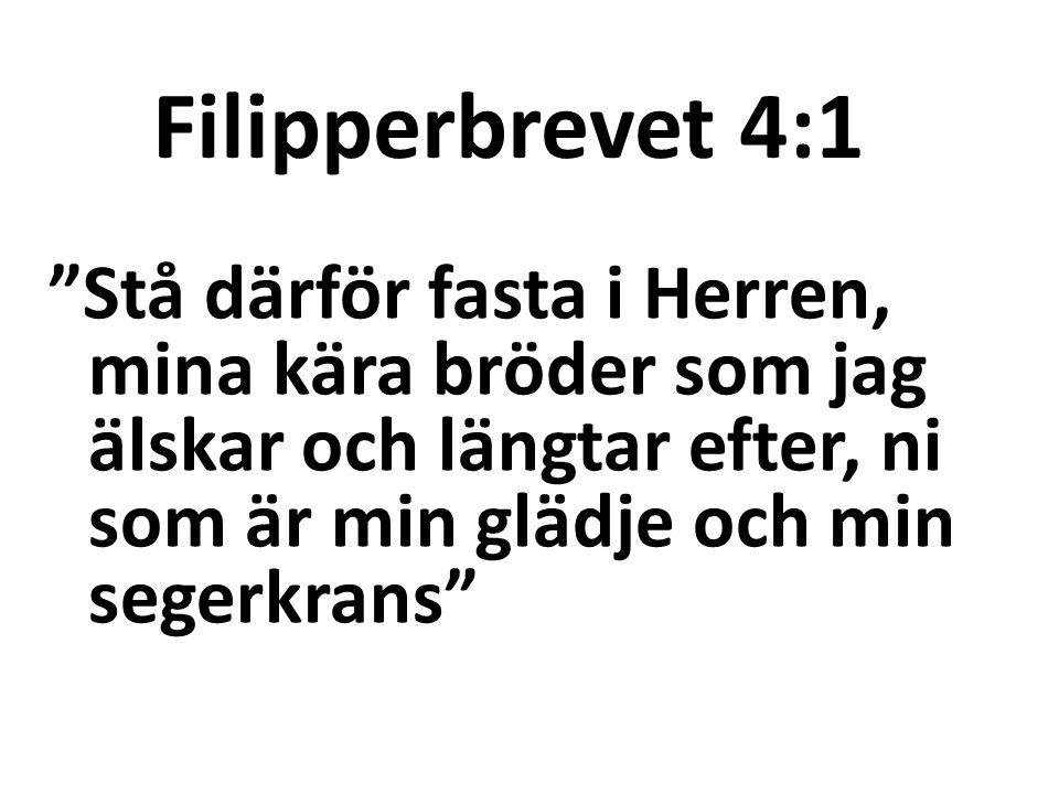 """Filipperbrevet 4:1 """"Stå därför fasta i Herren, mina kära bröder som jag älskar och längtar efter, ni som är min glädje och min segerkrans"""""""