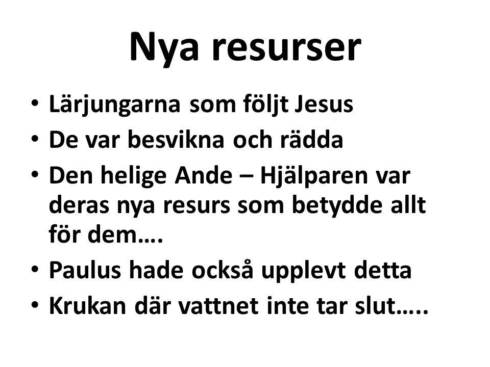 Nya resurser • Lärjungarna som följt Jesus • De var besvikna och rädda • Den helige Ande – Hjälparen var deras nya resurs som betydde allt för dem…. •