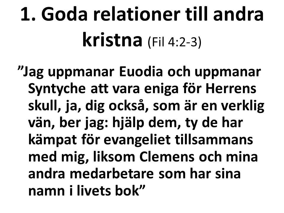 """1. Goda relationer till andra kristna (Fil 4:2-3) """"Jag uppmanar Euodia och uppmanar Syntyche att vara eniga för Herrens skull, ja, dig också, som är e"""