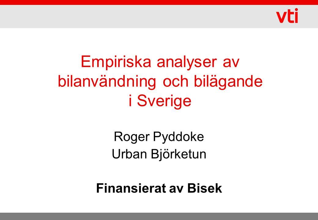 Empiriska analyser av bilanvändning och bilägande i Sverige Roger Pyddoke Urban Björketun Finansierat av Bisek