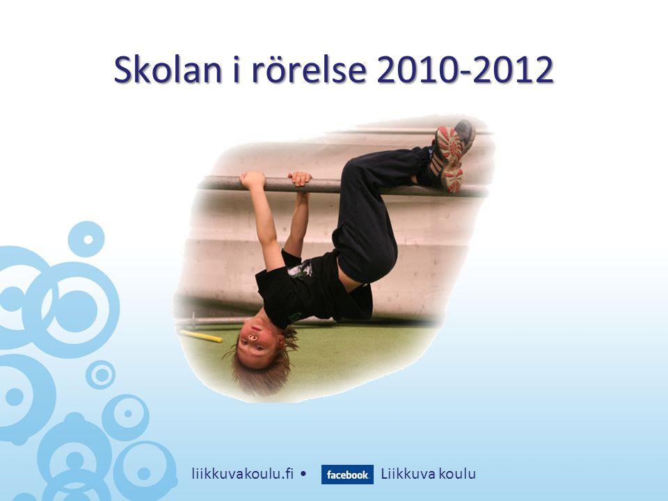 Skolan i rörelse 2010-2012 liikkuvakoulu.fi • Liikkuva koulu