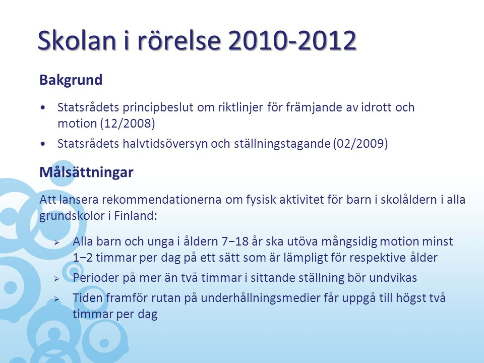 Skolan i rörelse 2010-2012 Målsättningar Att lansera rekommendationerna om fysisk aktivitet för barn i skolåldern i alla grundskolor i Finland:  Alla