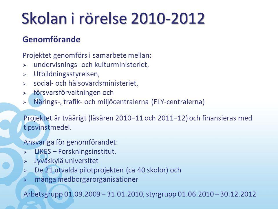 Skolan i rörelse 2010-2012 Projektet är tvåårigt (läsåren 2010−11 och 2011−12) och finansieras med tipsvinstmedel. Ansvariga för genomförandet:  LIKE