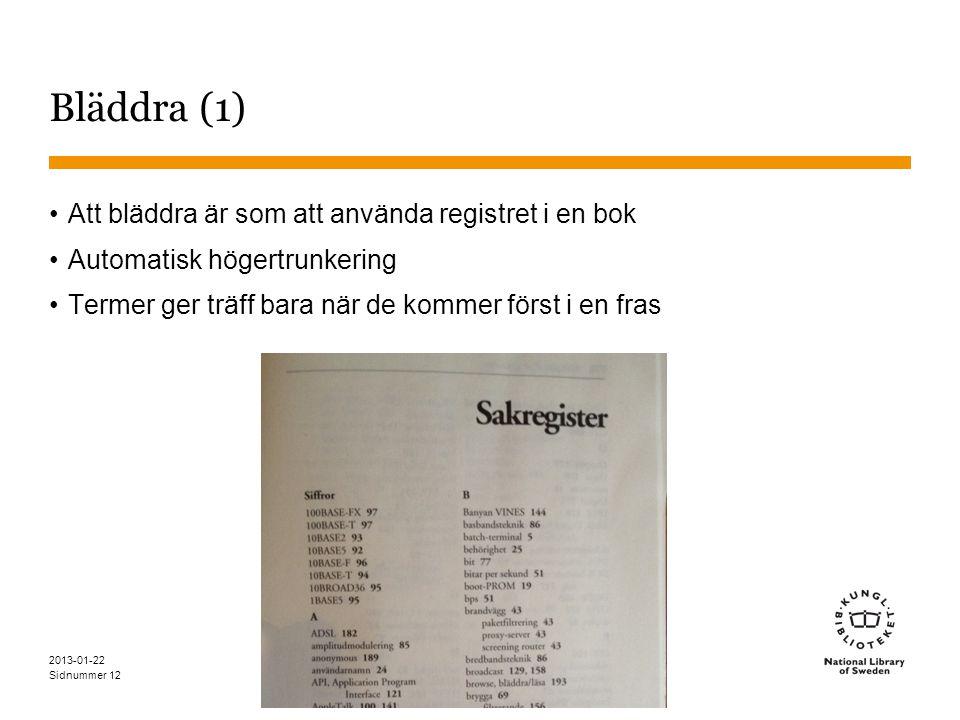 Sidnummer 2013-01-22 12 Bläddra (1) •Att bläddra är som att använda registret i en bok •Automatisk högertrunkering •Termer ger träff bara när de komme
