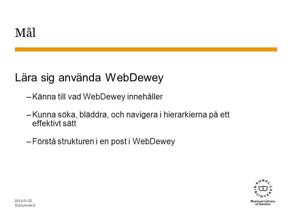 Sidnummer 2013-01-22 2 Mål Lära sig använda WebDewey –Känna till vad WebDewey innehåller –Kunna söka, bläddra, och navigera i hierarkierna på ett effe