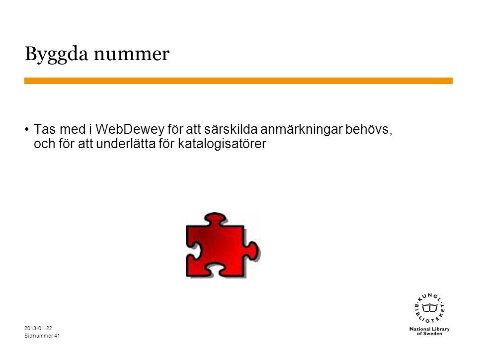 Sidnummer 2013-01-22 41 Byggda nummer •Tas med i WebDewey för att särskilda anmärkningar behövs, och för att underlätta för katalogisatörer