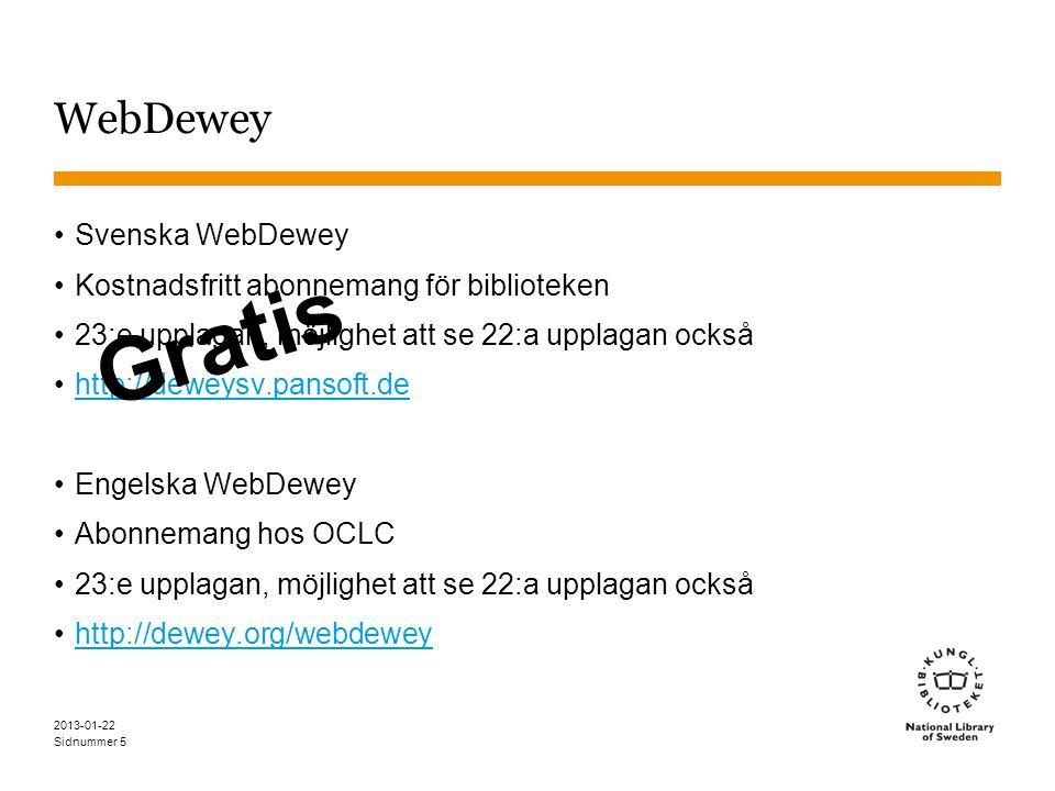 Sidnummer 2013-01-22 6 WebDeweys innehåll Hela den tryckta utgåvan: •Schemat, tabellerna, manualen, indexet •Ordlistan, introduktionen Dessutom: •Mappad terminologi •Länkar till auktoritetsposter •Många byggda nummer •Fler indexingångar