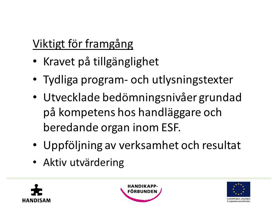 Viktigt för framgång • Kravet på tillgänglighet • Tydliga program- och utlysningstexter • Utvecklade bedömningsnivåer grundad på kompetens hos handläggare och beredande organ inom ESF.