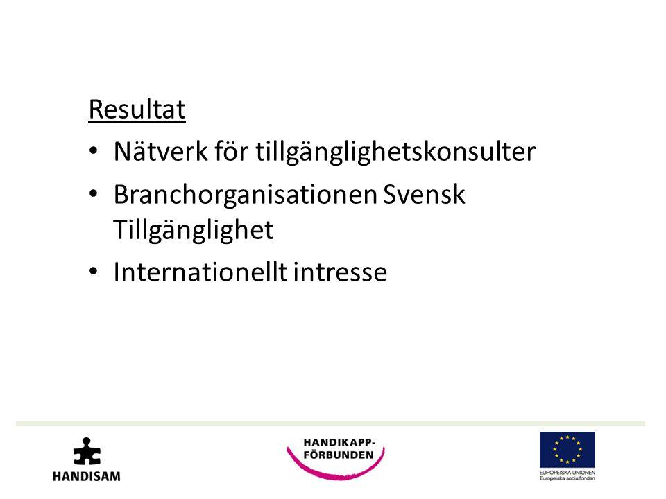 Resultat • Nätverk för tillgänglighetskonsulter • Branchorganisationen Svensk Tillgänglighet • Internationellt intresse