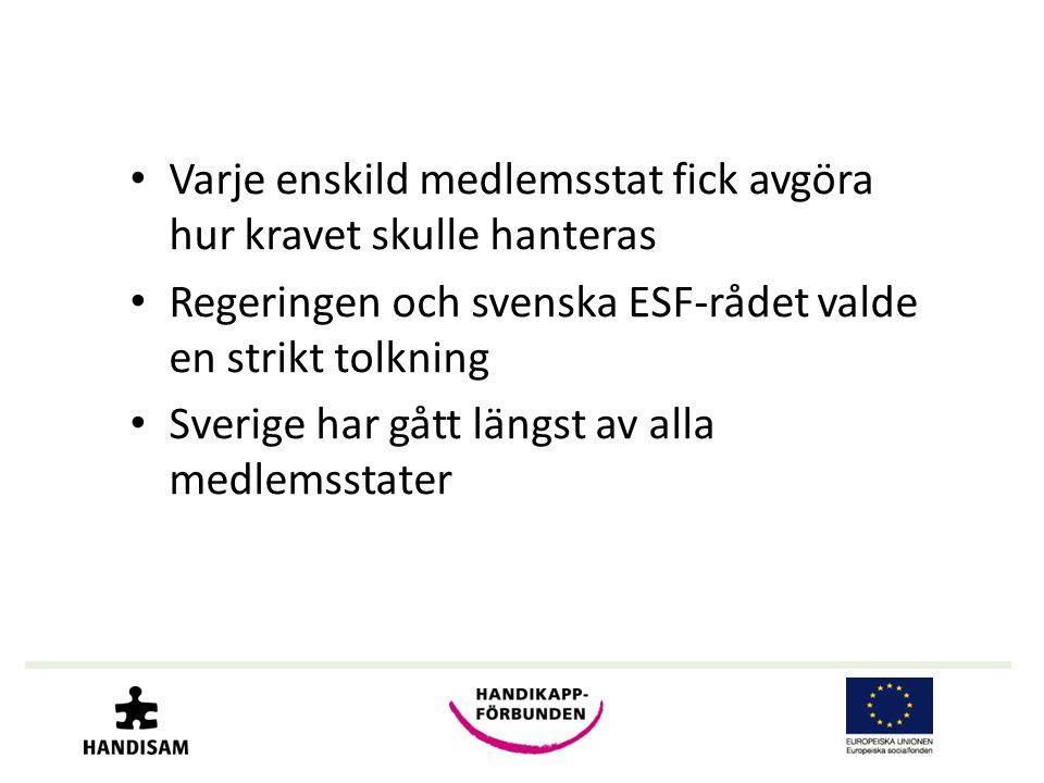 • Varje enskild medlemsstat fick avgöra hur kravet skulle hanteras • Regeringen och svenska ESF-rådet valde en strikt tolkning • Sverige har gått längst av alla medlemsstater