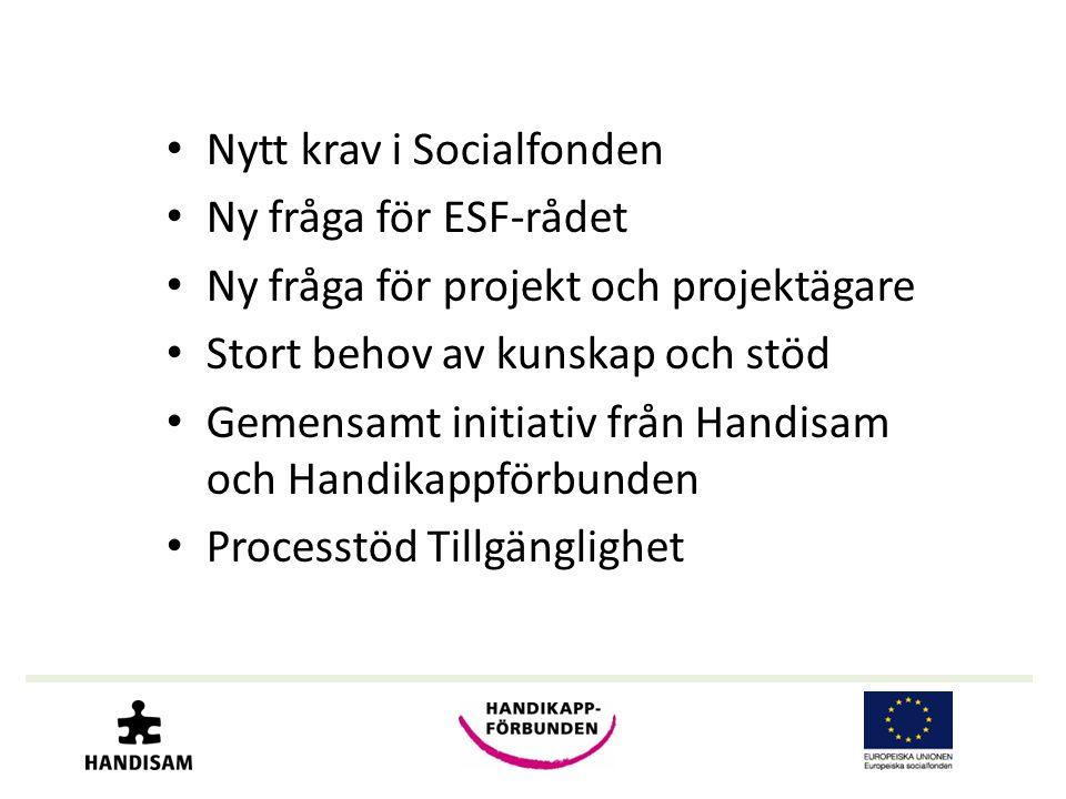 • Nytt krav i Socialfonden • Ny fråga för ESF-rådet • Ny fråga för projekt och projektägare • Stort behov av kunskap och stöd • Gemensamt initiativ från Handisam och Handikappförbunden • Processtöd Tillgänglighet