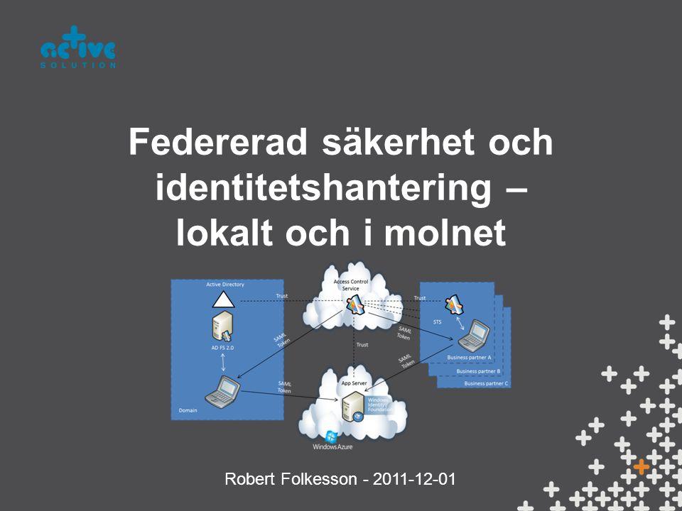 Federerad säkerhet och identitetshantering – lokalt och i molnet Robert Folkesson - 2011-12-01