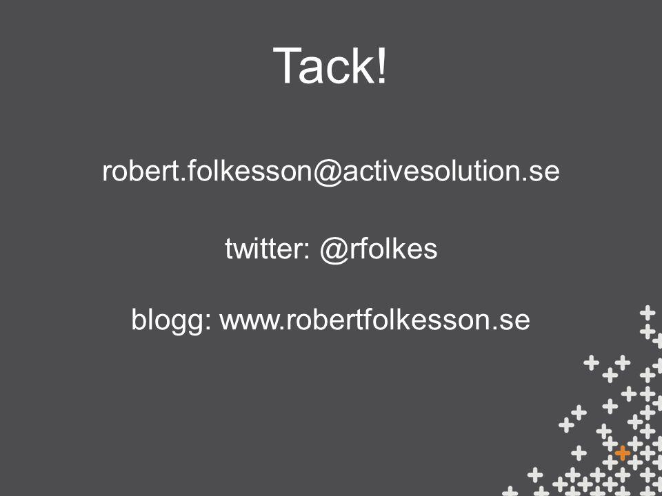 Tack! robert.folkesson@activesolution.se twitter: @rfolkes blogg: www.robertfolkesson.se