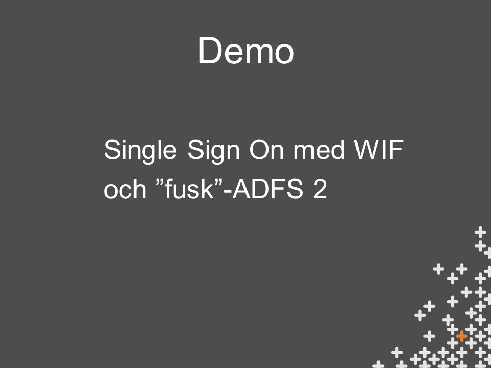 Demo Single Sign On med WIF och fusk -ADFS 2
