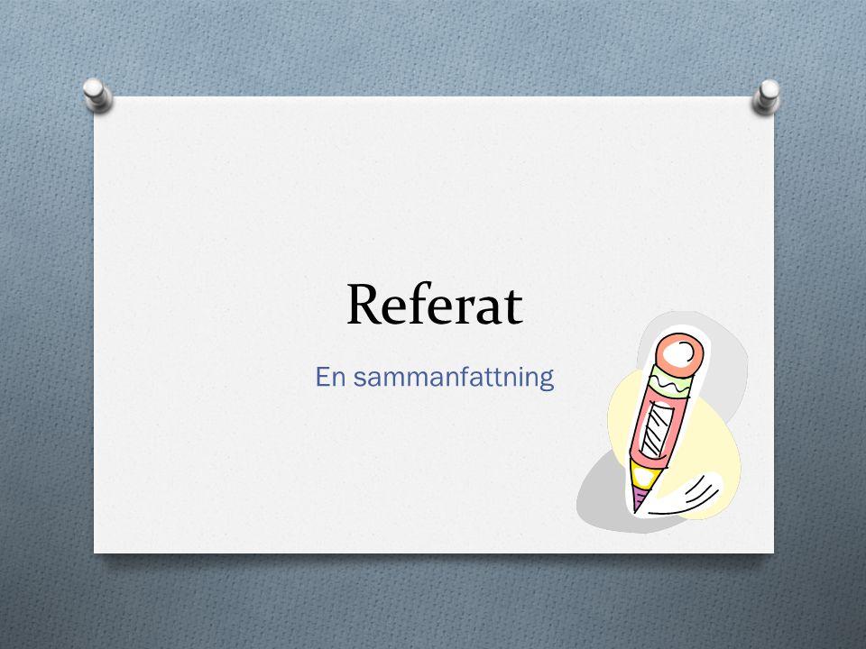 Referat O Sammanfattning av en text.O Egna ord. O Kortare än originalet.