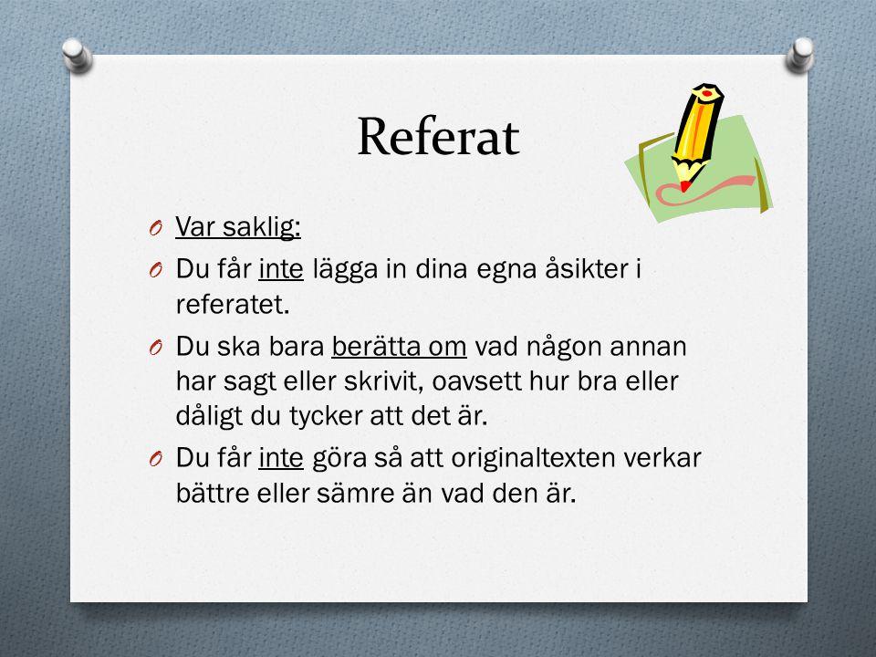 Referat O Du får inte skriva av det som står i originaltexten – använd egna ord.