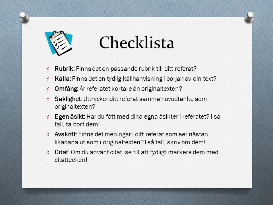 Checklista O Rubrik: Finns det en passande rubrik till ditt referat? O Källa: Finns det en tydlig källhänvisning i början av din text? O Omfång: Är re
