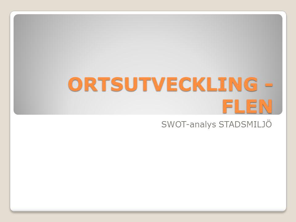 ORTSUTVECKLING - FLEN SWOT-analys STADSMILJÖ