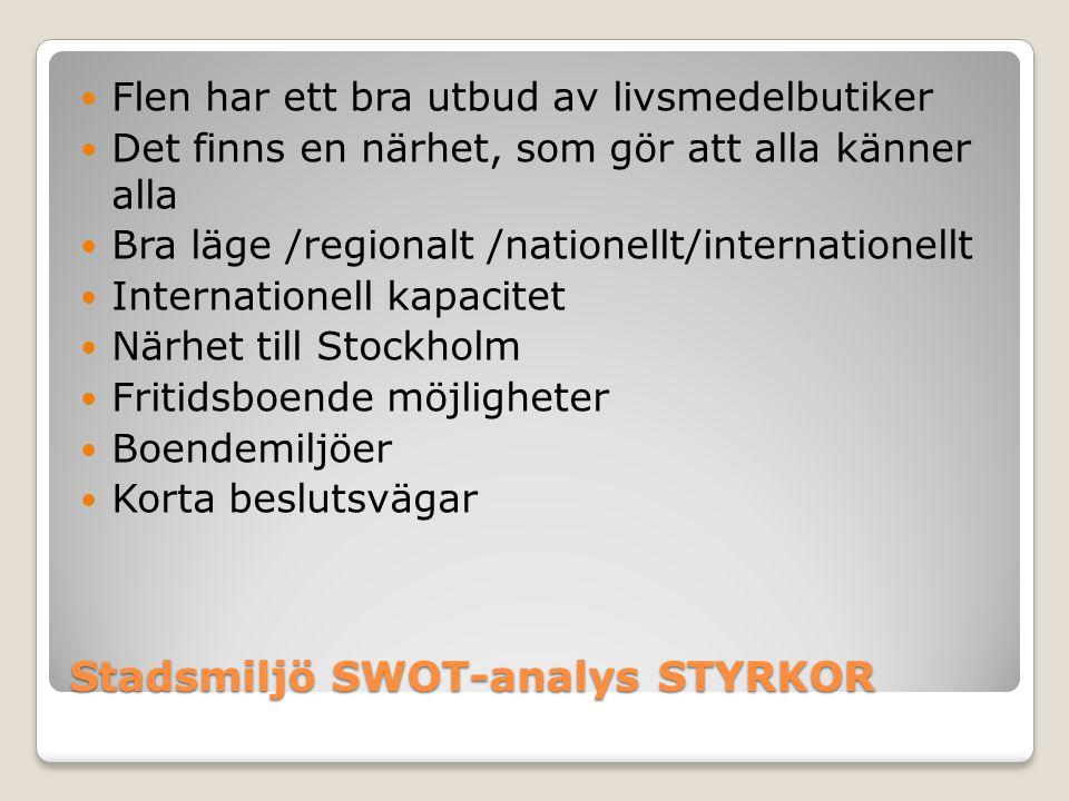 Stadsmiljö SWOT-analys STYRKOR  Flen har ett bra utbud av livsmedelbutiker  Det finns en närhet, som gör att alla känner alla  Bra läge /regionalt