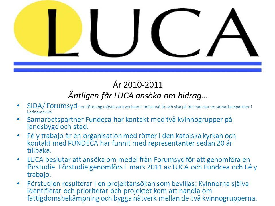År 2010-2011 Äntligen får LUCA ansöka om bidrag… • SIDA/ Forumsyd- en förening måste vara verksam i minst två år och visa på att man har en samarbetsp
