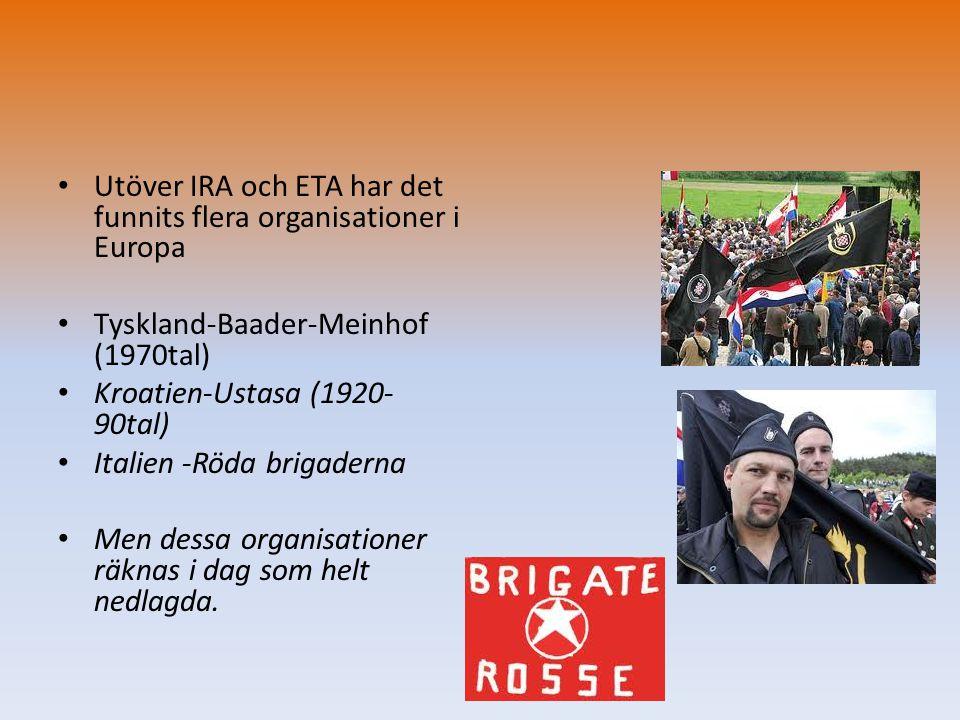 • Utöver IRA och ETA har det funnits flera organisationer i Europa • Tyskland-Baader-Meinhof (1970tal) • Kroatien-Ustasa (1920- 90tal) • Italien -Röda
