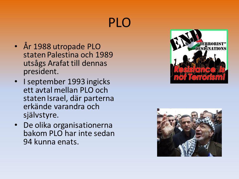 PLO • År 1988 utropade PLO staten Palestina och 1989 utsågs Arafat till dennas president. • I september 1993 ingicks ett avtal mellan PLO och staten I