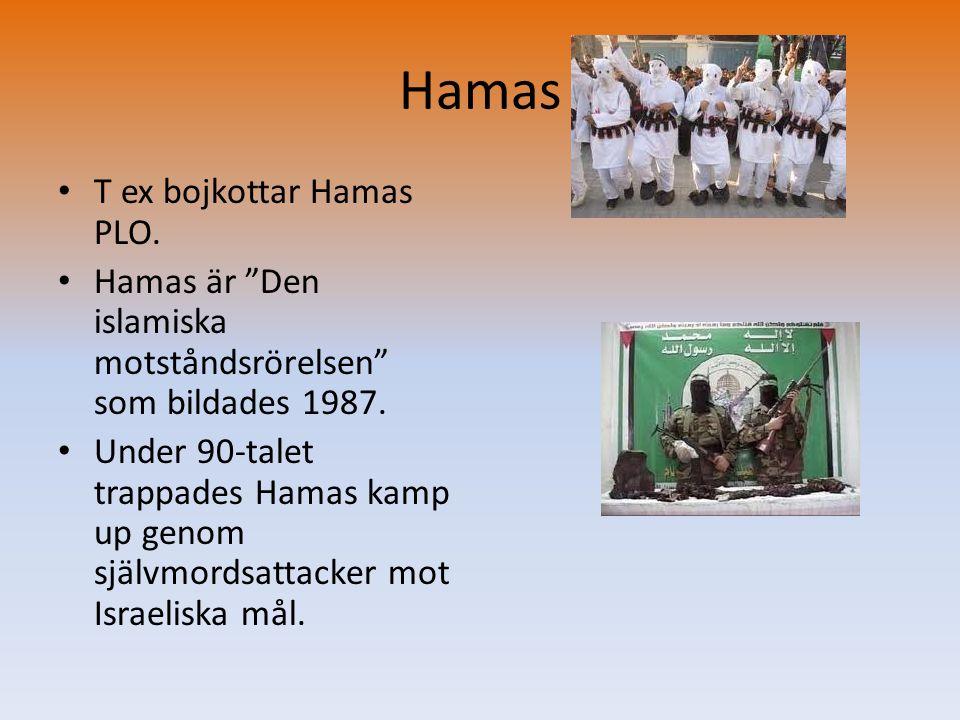 """Hamas • T ex bojkottar Hamas PLO. • Hamas är """"Den islamiska motståndsrörelsen"""" som bildades 1987. • Under 90-talet trappades Hamas kamp up genom själv"""