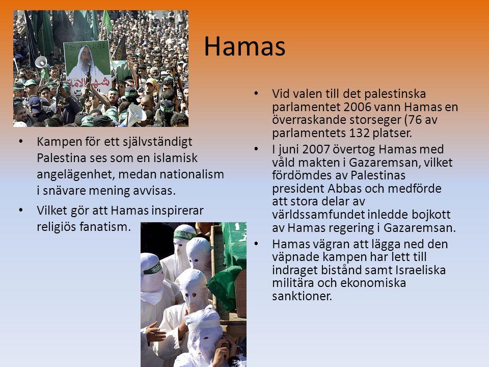 Hamas • Vid valen till det palestinska parlamentet 2006 vann Hamas en överraskande storseger (76 av parlamentets 132 platser. • I juni 2007 övertog Ha