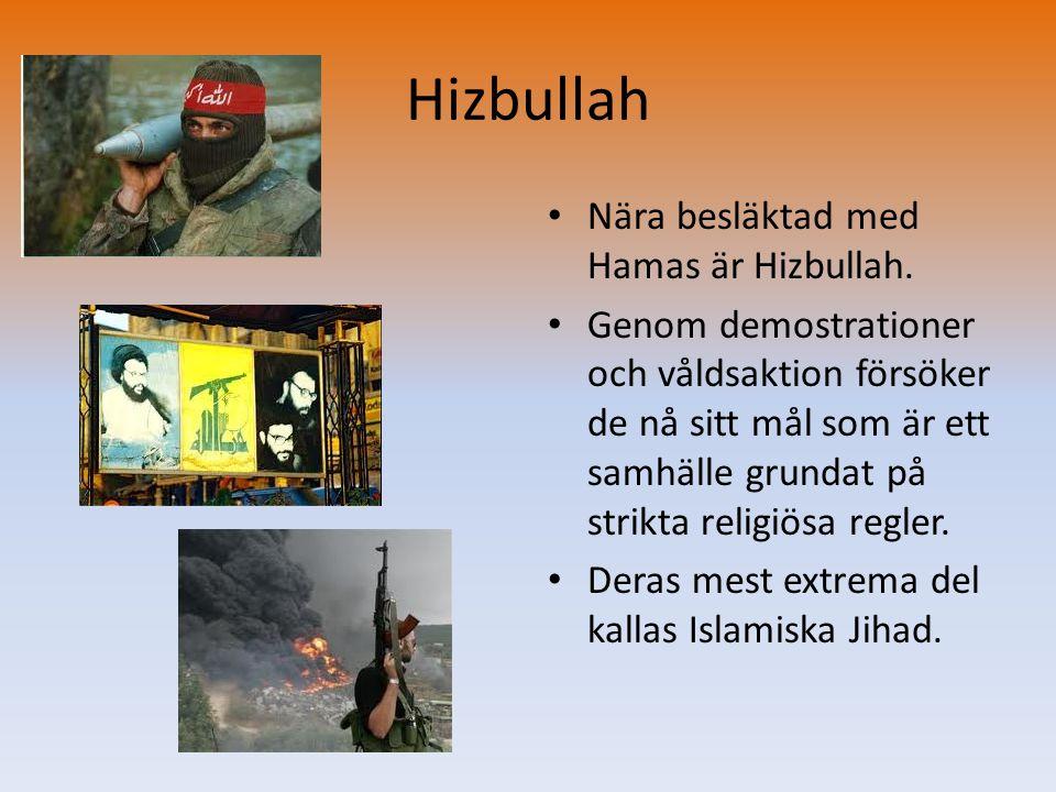Hizbullah • Nära besläktad med Hamas är Hizbullah. • Genom demostrationer och våldsaktion försöker de nå sitt mål som är ett samhälle grundat på strik