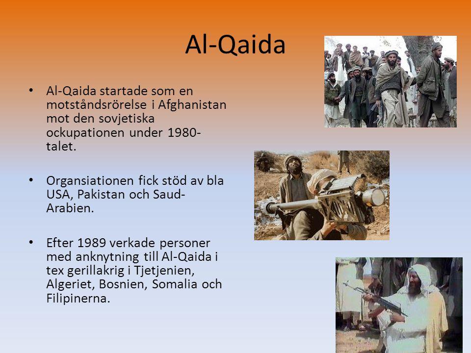 Al-Qaida • Al-Qaida startade som en motståndsrörelse i Afghanistan mot den sovjetiska ockupationen under 1980- talet. • Organsiationen fick stöd av bl