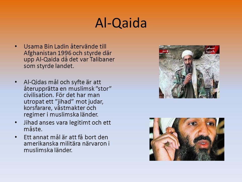 Al-Qaida • Usama Bin Ladin återvände till Afghanistan 1996 och styrde där upp Al-Qaida då det var Talibaner som styrde landet. • Al-Qidas mål och syft