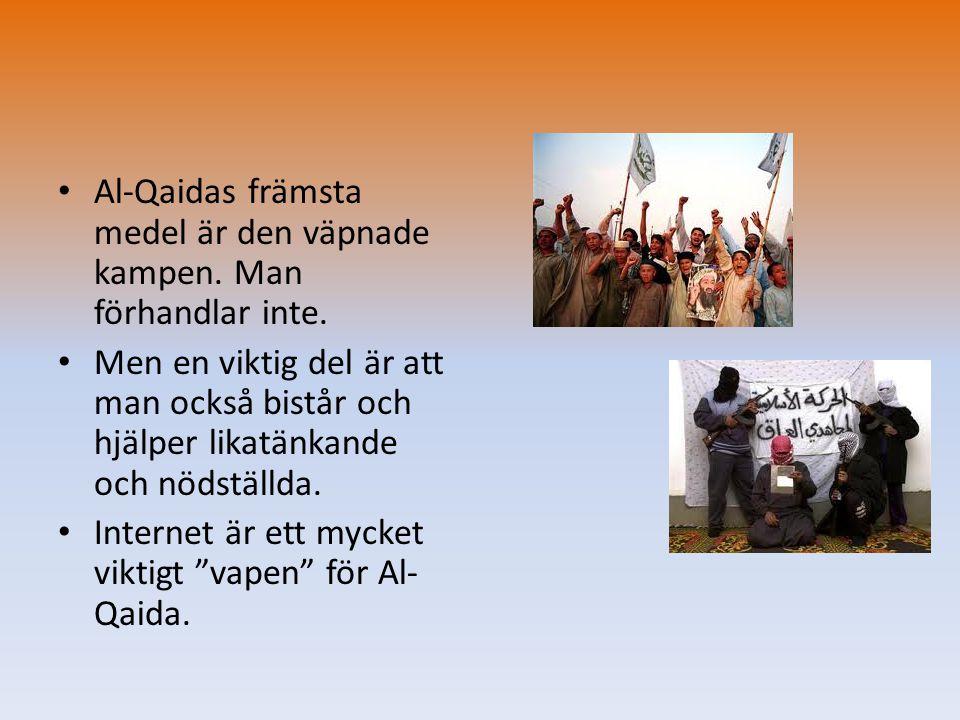 • Al-Qaidas främsta medel är den väpnade kampen. Man förhandlar inte. • Men en viktig del är att man också bistår och hjälper likatänkande och nödstäl