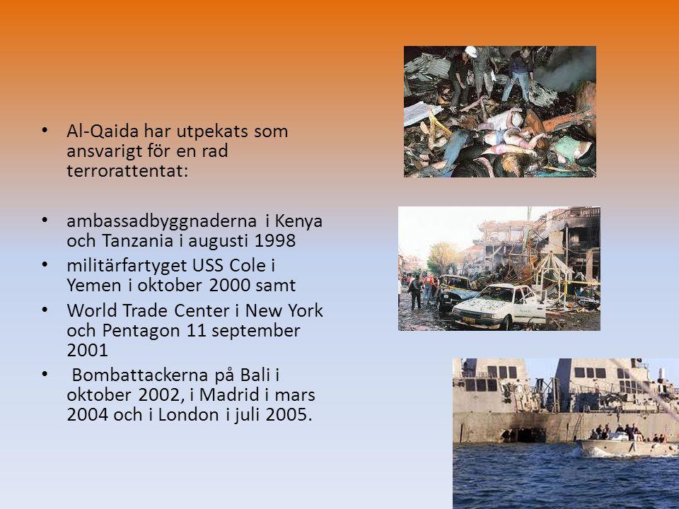 • Al-Qaida har utpekats som ansvarigt för en rad terrorattentat: • ambassadbyggnaderna i Kenya och Tanzania i augusti 1998 • militärfartyget USS Cole