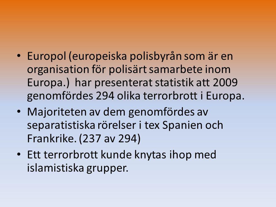 • Europol (europeiska polisbyrån som är en organisation för polisärt samarbete inom Europa.) har presenterat statistik att 2009 genomfördes 294 olika