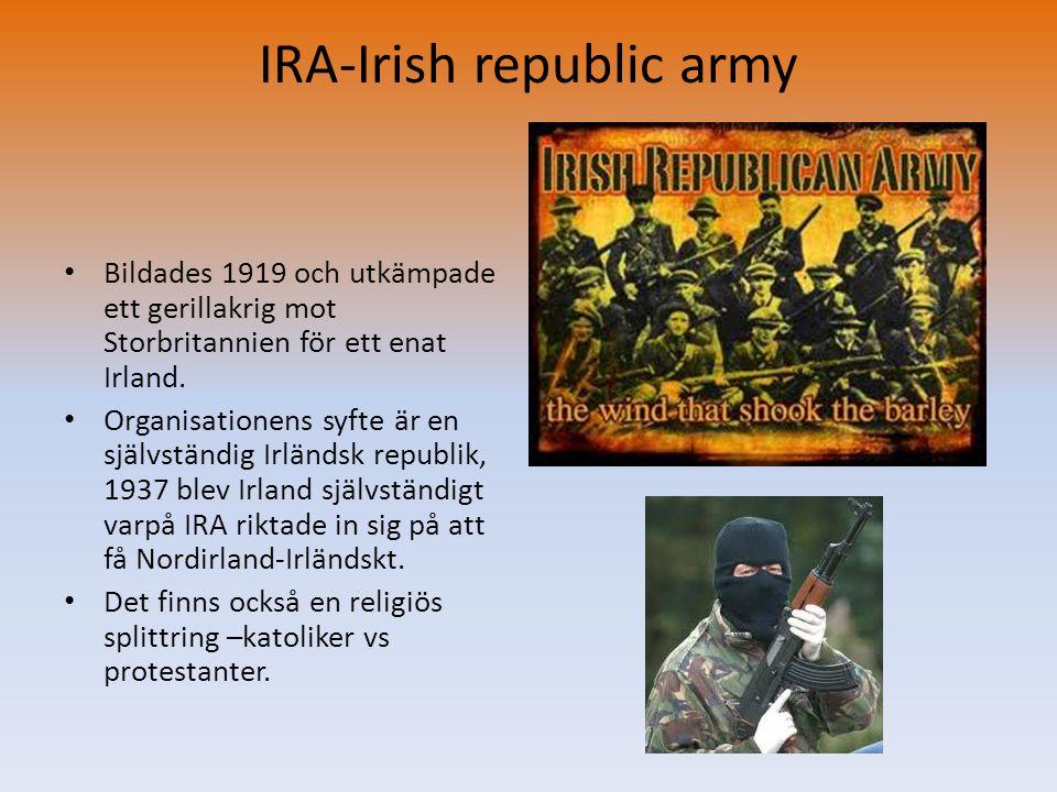 IRA-Irish republic army • Bildades 1919 och utkämpade ett gerillakrig mot Storbritannien för ett enat Irland. • Organisationens syfte är en självständ