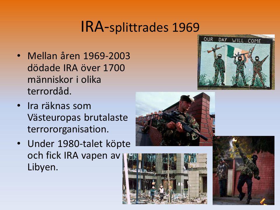 IRA- splittrades 1969 • Mellan åren 1969-2003 dödade IRA över 1700 människor i olika terrordåd. • Ira räknas som Västeuropas brutalaste terrororganisa