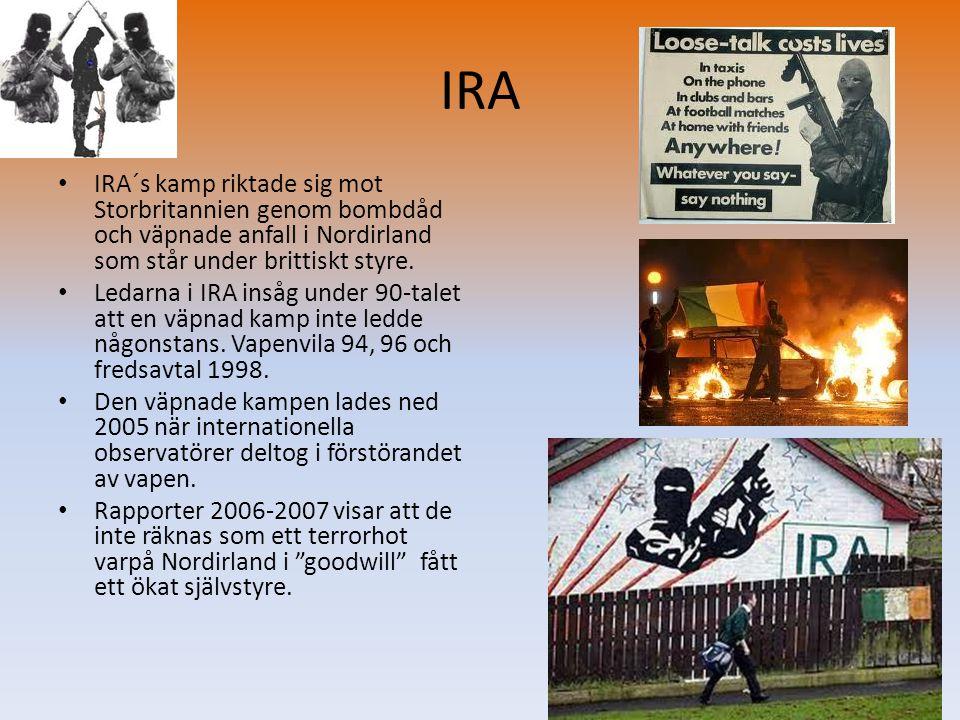 IRA • IRA´s kamp riktade sig mot Storbritannien genom bombdåd och väpnade anfall i Nordirland som står under brittiskt styre. • Ledarna i IRA insåg un
