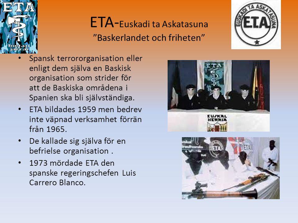 """ETA- Euskadi ta Askatasuna """"Baskerlandet och friheten"""" • Spansk terrororganisation eller enligt dem själva en Baskisk organisation som strider för att"""