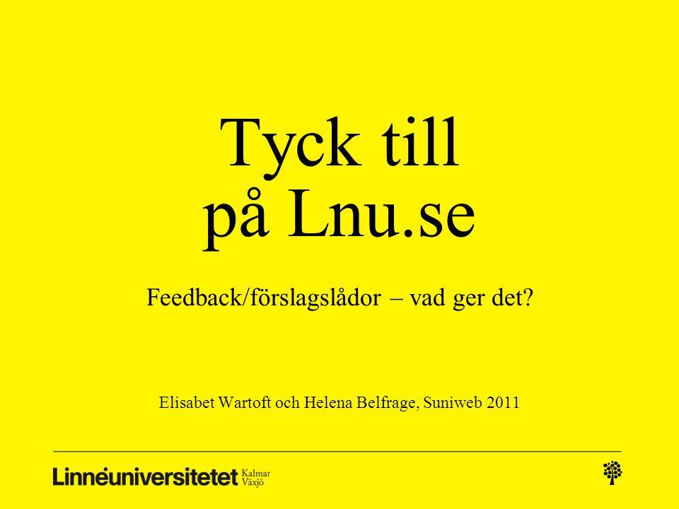 Tyck till på Lnu.se Feedback/förslagslådor – vad ger det? Elisabet Wartoft och Helena Belfrage, Suniweb 2011