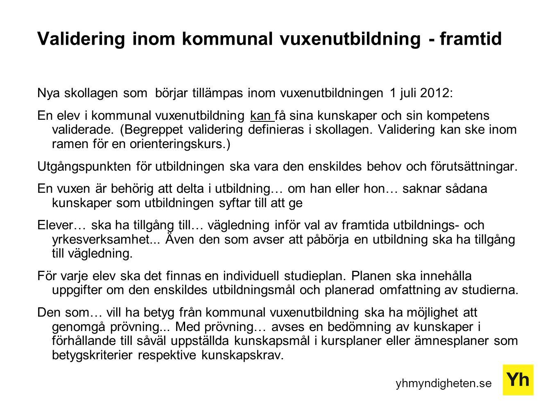 yhmyndigheten.se Validering inom kommunal vuxenutbildning - framtid Nya skollagen som börjar tillämpas inom vuxenutbildningen 1 juli 2012: En elev i k