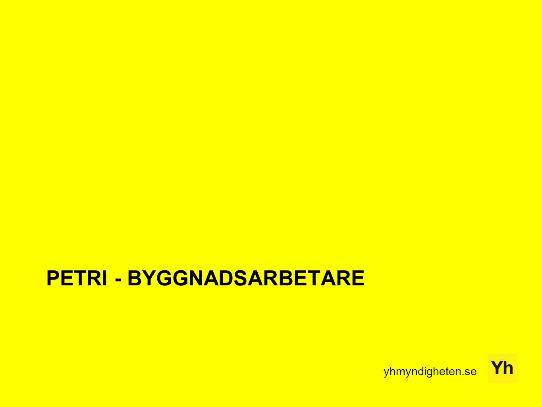 yhmyndigheten.se PETRI - BYGGNADSARBETARE