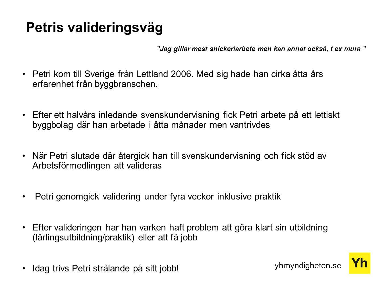 yhmyndigheten.se Petris valideringsväg •Petri kom till Sverige från Lettland 2006. Med sig hade han cirka åtta års erfarenhet från byggbranschen. •Eft