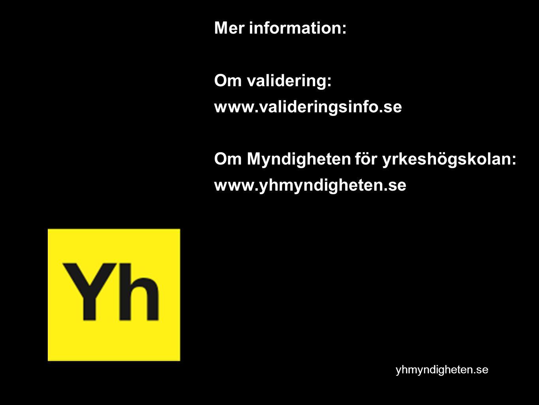yhmyndigheten.se Mer information: Om validering: www.valideringsinfo.se Om Myndigheten för yrkeshögskolan: www.yhmyndigheten.se
